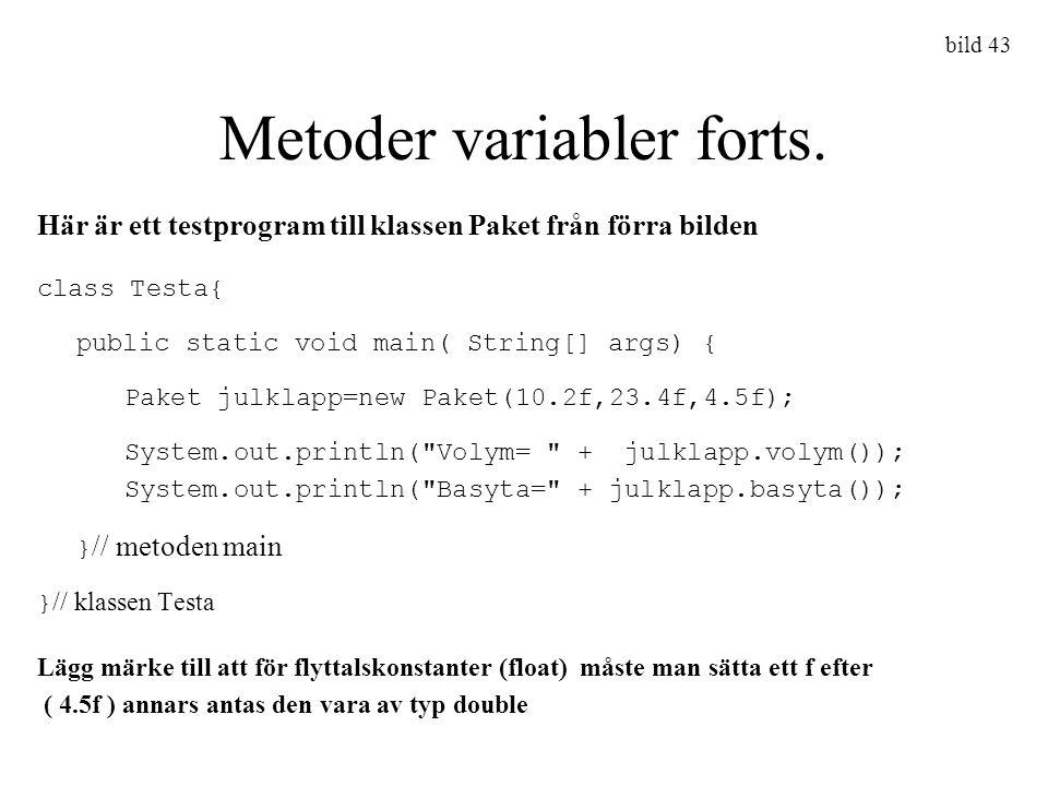 bild 43 Metoder variabler forts. Här är ett testprogram till klassen Paket från förra bilden class Testa{ public static void main( String[] args) { Pa