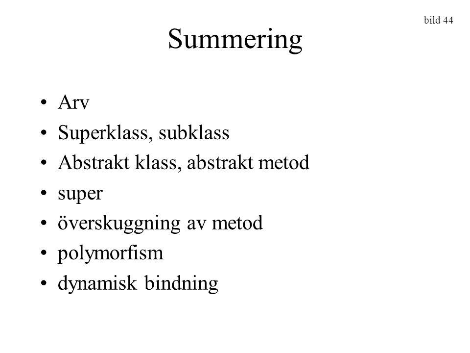 bild 44 Summering Arv Superklass, subklass Abstrakt klass, abstrakt metod super överskuggning av metod polymorfism dynamisk bindning