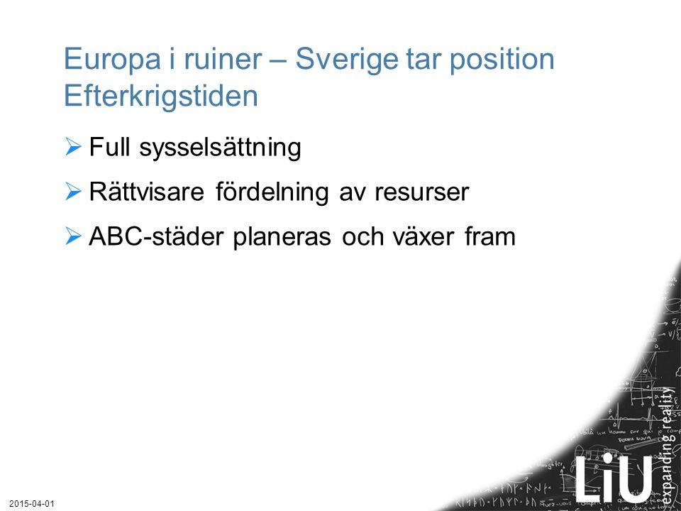 Europa i ruiner – Sverige tar position Efterkrigstiden  Full sysselsättning  Rättvisare fördelning av resurser  ABC-städer planeras och växer fram