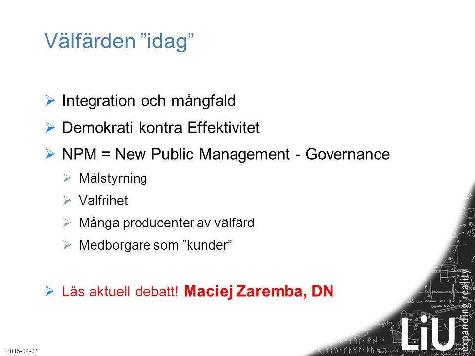 """Välfärden """"idag""""  Integration och mångfald  Demokrati kontra Effektivitet  NPM = New Public Management - Governance  Målstyrning  Valfrihet  Mån"""
