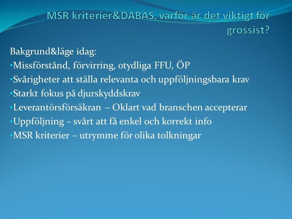 Använda MSR&DABAS – fördel ifrån FFU till avtal All information på samma ställe Minskad administration för alla parter MSR kriterier på pos nivå – Tydligt för grossist vad som gäller MSR kriterier – Branschens aktörer delaktiga i process MSR kriterier – Leverantörsförsäkran lika för alla DABAS/databas – Ökad transparens vid utvärdering DABAS/ databas– Snabb och korrekt uppföljning av ställda krav
