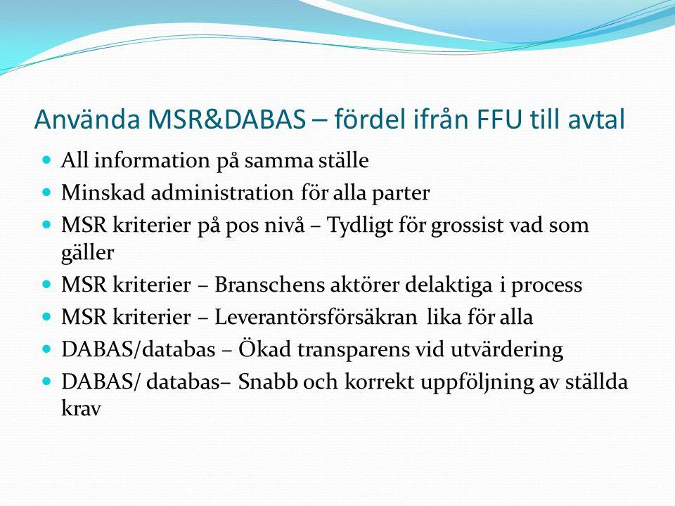 Använda MSR&DABAS – fördel ifrån FFU till avtal All information på samma ställe Minskad administration för alla parter MSR kriterier på pos nivå – Tyd