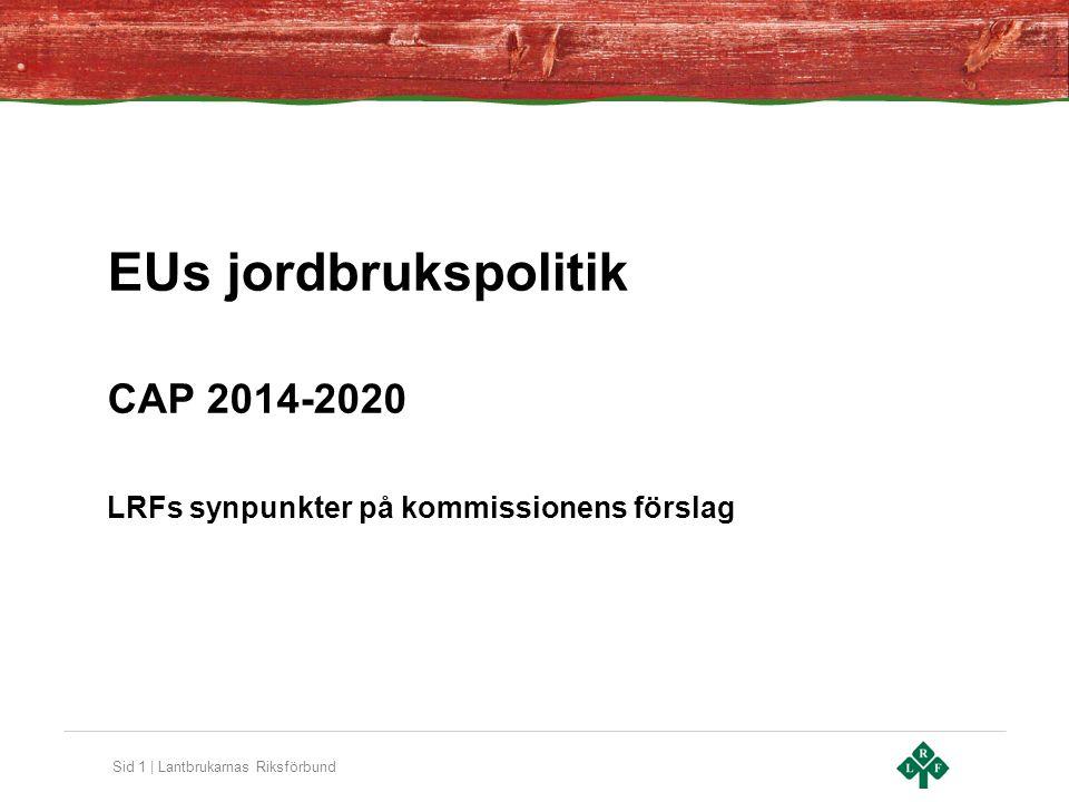 Sid 1 | Lantbrukarnas Riksförbund EUs jordbrukspolitik CAP 2014-2020 LRFs synpunkter på kommissionens förslag
