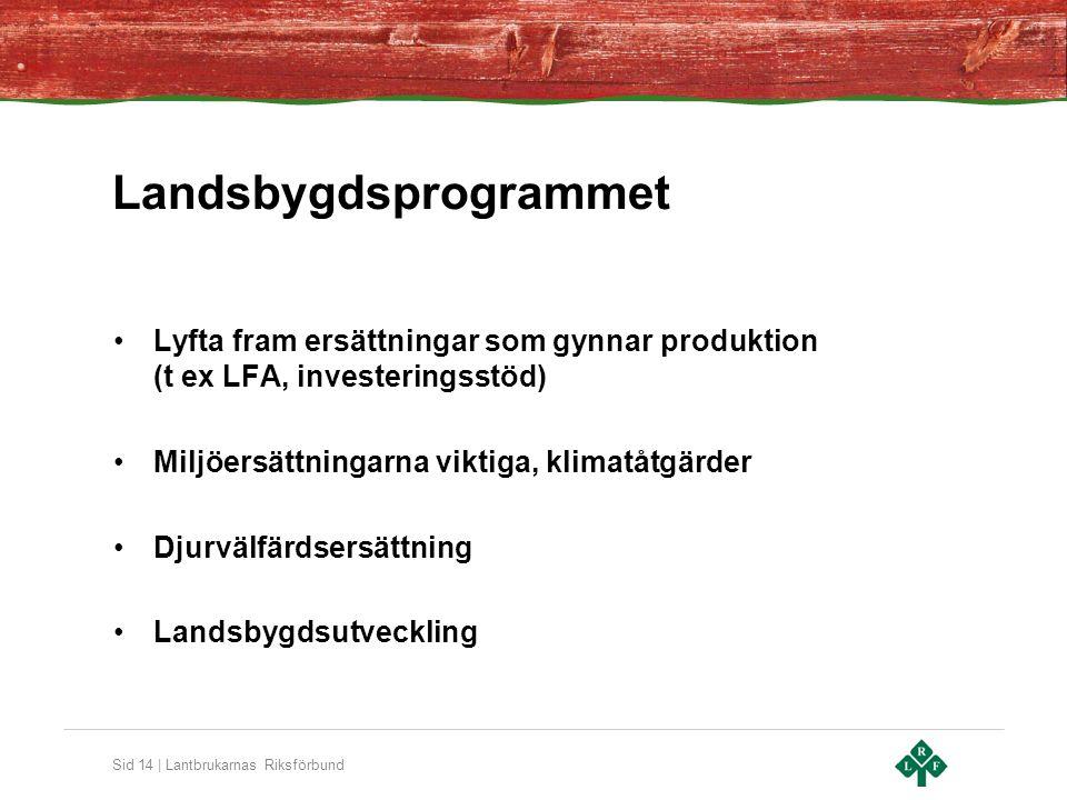 Sid 14 | Lantbrukarnas Riksförbund Landsbygdsprogrammet Lyfta fram ersättningar som gynnar produktion (t ex LFA, investeringsstöd) Miljöersättningarna