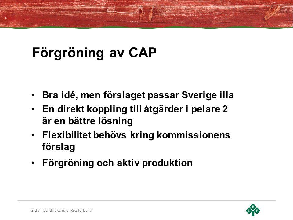 Sid 7 | Lantbrukarnas Riksförbund Förgröning av CAP Bra idé, men förslaget passar Sverige illa En direkt koppling till åtgärder i pelare 2 är en bättr