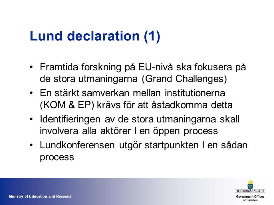 Ministry of Education and Research Lund declaration (1) Framtida forskning på EU-nivå ska fokusera på de stora utmaningarna (Grand Challenges) En stärkt samverkan mellan institutionerna (KOM & EP) krävs för att åstadkomma detta Identifieringen av de stora utmaningarna skall involvera alla aktörer I en öppen process Lundkonferensen utgör startpunkten I en sådan process