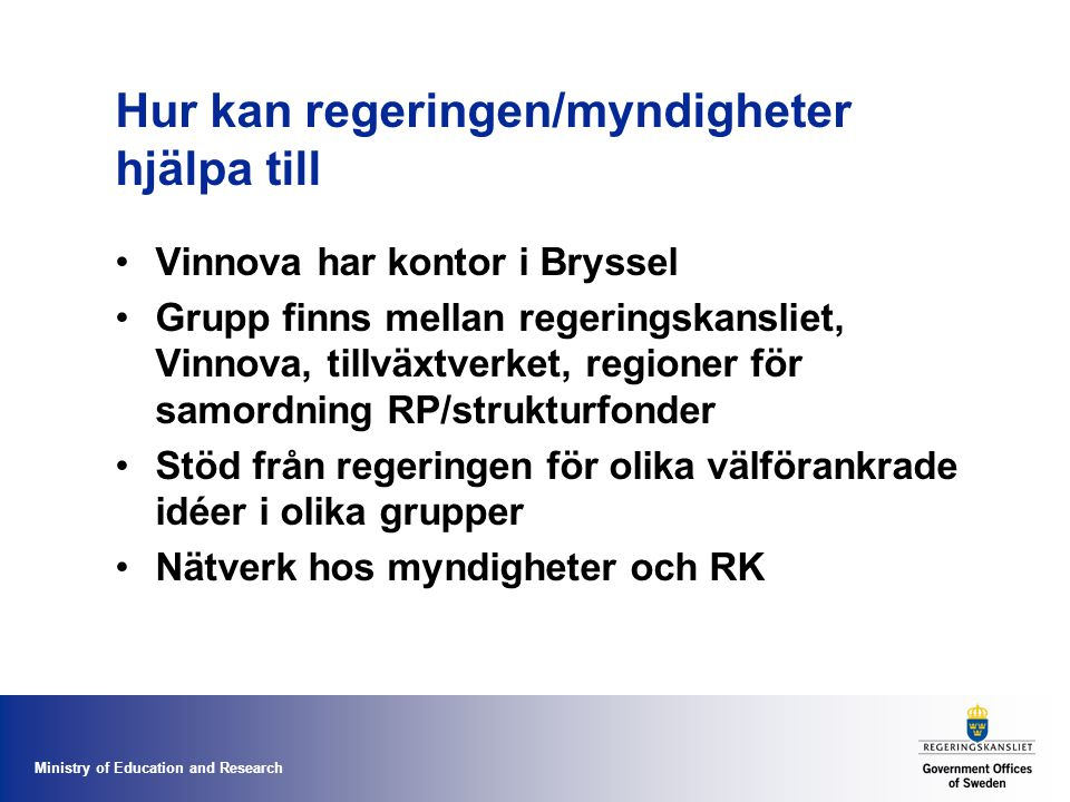 Ministry of Education and Research Hur kan regeringen/myndigheter hjälpa till Vinnova har kontor i Bryssel Grupp finns mellan regeringskansliet, Vinno