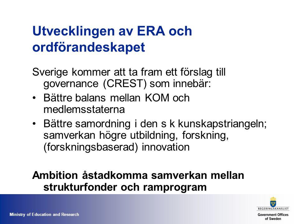 Ministry of Education and Research Utvecklingen av ERA och ordförandeskapet Sverige kommer att ta fram ett förslag till governance (CREST) som innebär: Bättre balans mellan KOM och medlemsstaterna Bättre samordning i den s k kunskapstriangeln; samverkan högre utbildning, forskning, (forskningsbaserad) innovation Ambition åstadkomma samverkan mellan strukturfonder och ramprogram