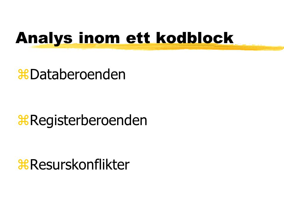 Analys inom ett kodblock zDataberoenden zRegisterberoenden zResurskonflikter