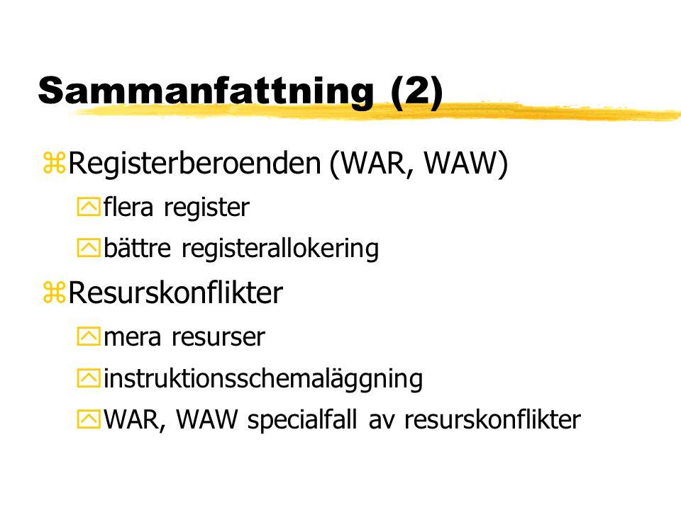 Sammanfattning (2) zRegisterberoenden (WAR, WAW) yflera register ybättre registerallokering zResurskonflikter ymera resurser yinstruktionsschemaläggni
