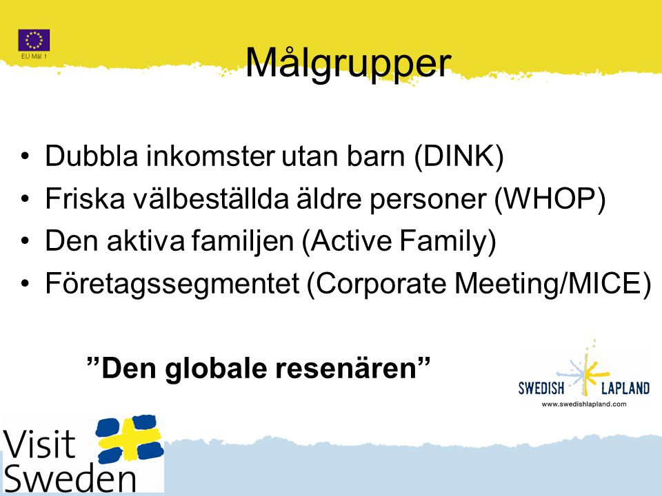 Klicka här för att ändra format Klicka här för att ändra format på bakgrundstexten Nivå två Nivå tre Nivå fyra Nivå fem 5 Målgrupper Dubbla inkomster utan barn (DINK) Friska välbeställda äldre personer (WHOP) Den aktiva familjen (Active Family) Företagssegmentet (Corporate Meeting/MICE) Den globale resenären