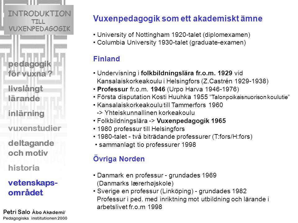 Vuxenpedagogik som ett akademiskt ämne University of Nottingham 1920-talet (diplomexamen) Columbia University 1930-talet (graduate-examen) Finland Undervisning i folkbildningslära fr.o.m.