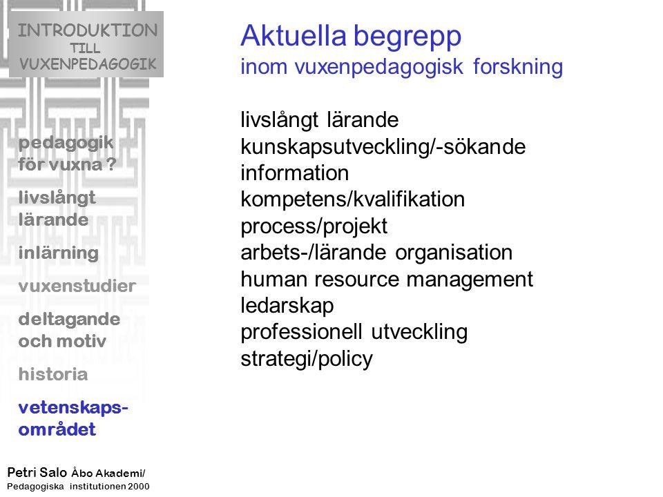 Aktuella begrepp inom vuxenpedagogisk forskning livslångt lärande kunskapsutveckling/-sökande information kompetens/kvalifikation process/projekt arbets-/lärande organisation human resource management ledarskap professionell utveckling strategi/policy INTRODUKTION TILL VUXENPEDAGOGIK pedagogik för vuxna .