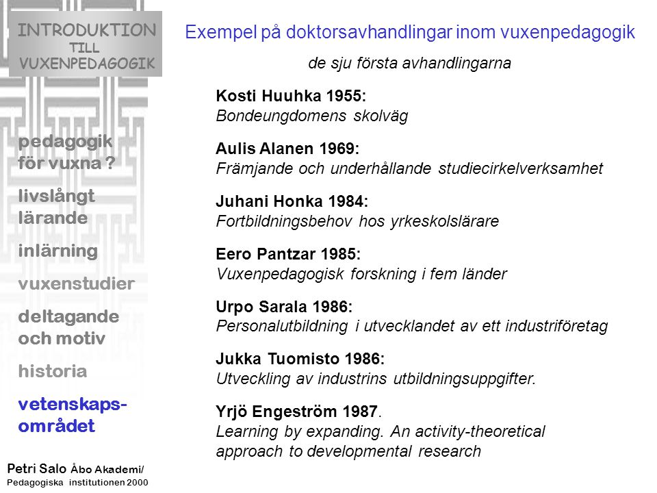 Exempel på doktorsavhandlingar inom vuxenpedagogik avhandlingar från år 1996 INTRODUKTION TILL VUXENPEDAGOGIK pedagogik för vuxna .