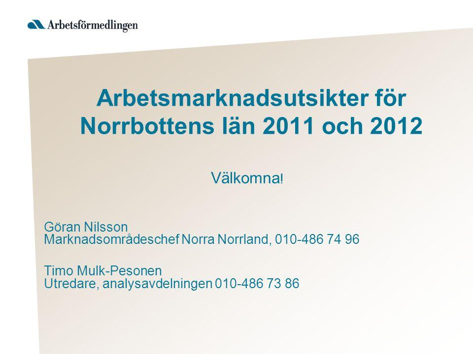 Arbetsmarknadsutsikter för Norrbottens län 2011 och 2012 Välkomna .
