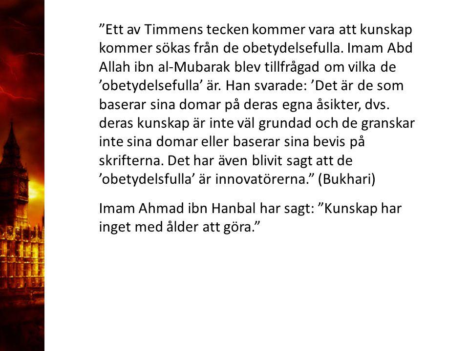 """3. Delandet av månen """"Ett av Timmens tecken kommer vara att kunskap kommer sökas från de obetydelsefulla. Imam Abd Allah ibn al-Mubarak blev tillfråga"""