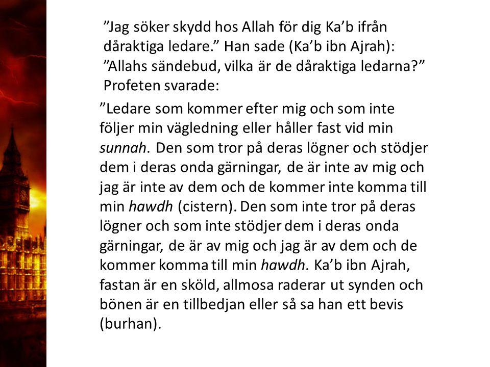 """3. Delandet av månen """"Jag söker skydd hos Allah för dig Ka'b ifrån dåraktiga ledare."""" Han sade (Ka'b ibn Ajrah): """"Allahs sändebud, vilka är de dårakti"""