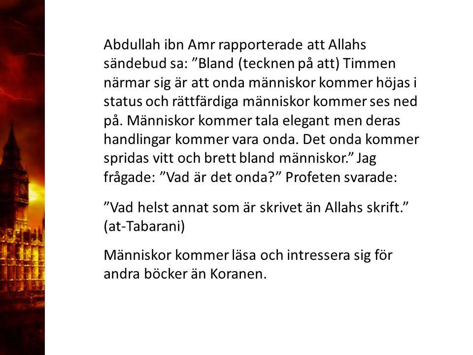 """3. Delandet av månen Abdullah ibn Amr rapporterade att Allahs sändebud sa: """"Bland (tecknen på att) Timmen närmar sig är att onda människor kommer höja"""