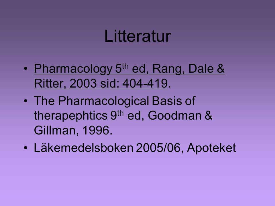 Litteratur Pharmacology 5 th ed, Rang, Dale & Ritter, 2003 sid: 404-419.