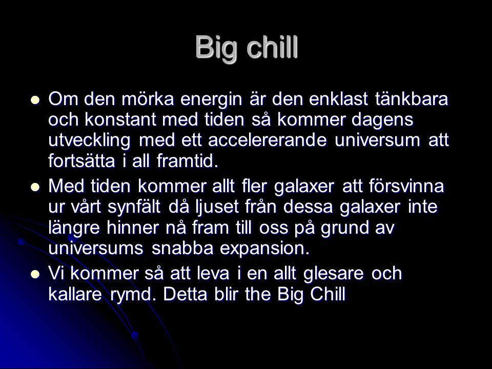 Big chill Om den mörka energin är den enklast tänkbara och konstant med tiden så kommer dagens utveckling med ett accelererande universum att fortsätta i all framtid.
