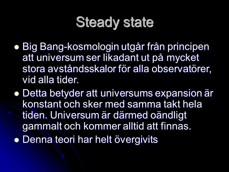 Steady state Big Bang-kosmologin utgår från principen att universum ser likadant ut på mycket stora avståndsskalor för alla observatörer, vid alla tider.