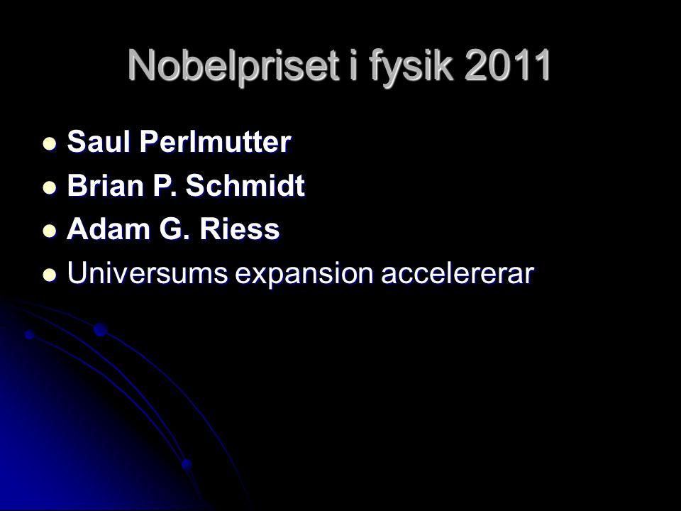 Nobelpriset i fysik 2011 Saul Perlmutter Saul Perlmutter Brian P.