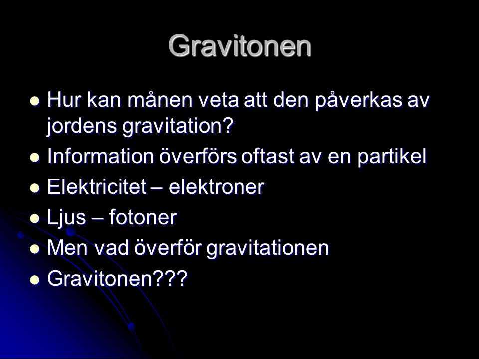 Gravitonen Hur kan månen veta att den påverkas av jordens gravitation.