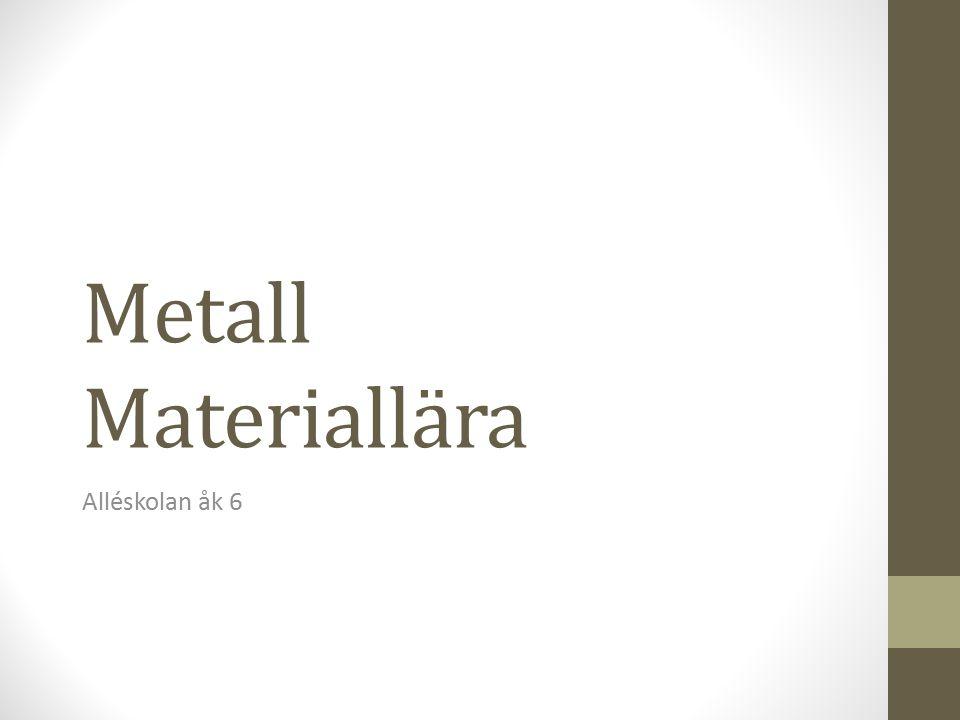 Metall Materiallära Alléskolan åk 6