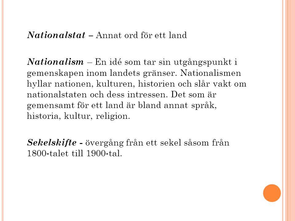 Nationalstat – Annat ord för ett land Nationalism – En idé som tar sin utgångspunkt i gemenskapen inom landets gränser. Nationalismen hyllar nationen,