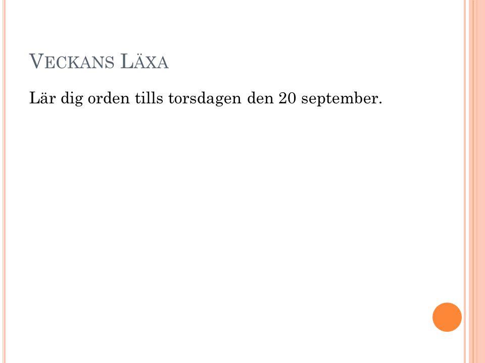 V ECKANS L ÄXA Lär dig orden tills torsdagen den 20 september.