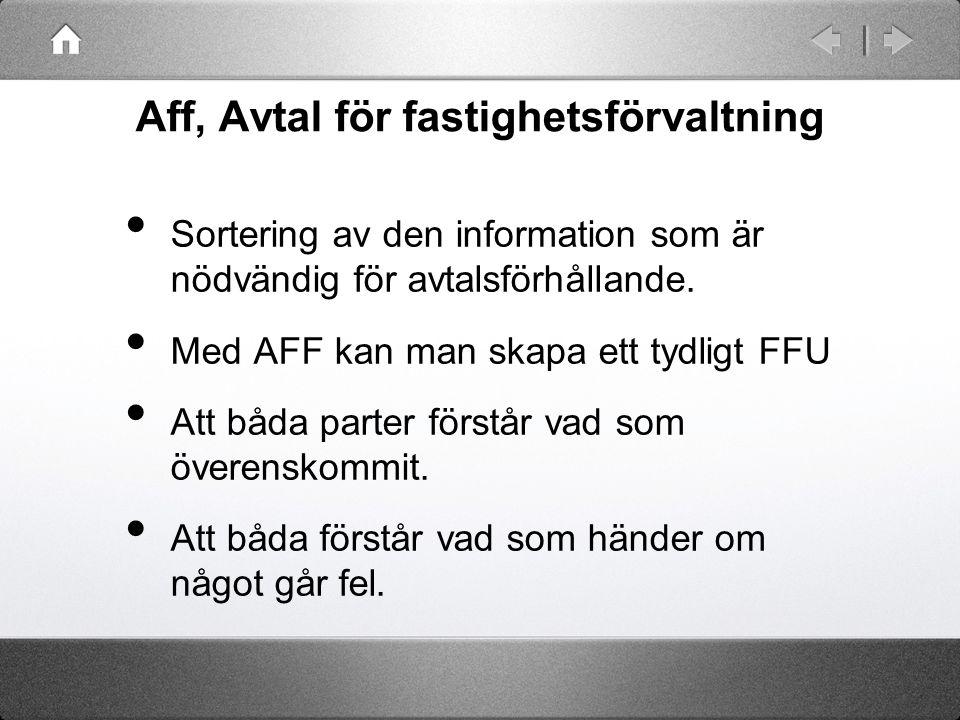 Aff, Avtal för fastighetsförvaltning Sortering av den information som är nödvändig för avtalsförhållande. Med AFF kan man skapa ett tydligt FFU Att bå