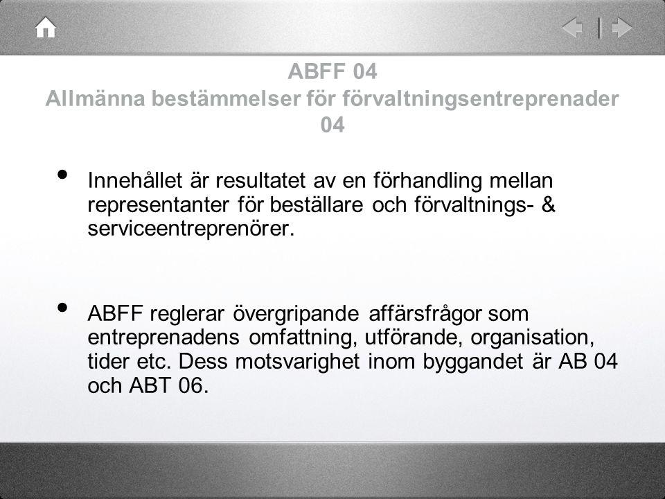 ABFF 04 Allmänna bestämmelser för förvaltningsentreprenader 04 Innehållet är resultatet av en förhandling mellan representanter för beställare och för