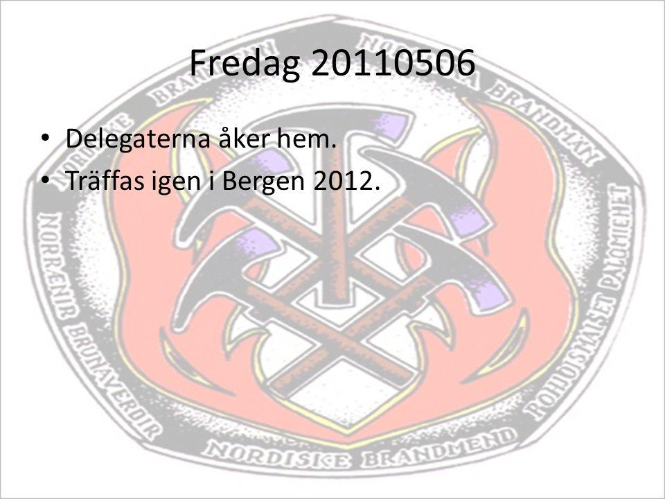 Fredag 20110506 Delegaterna åker hem. Träffas igen i Bergen 2012.