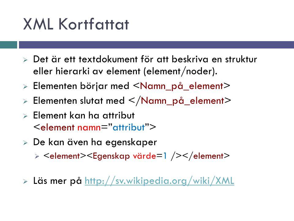 XML Kortfattat  Det är ett textdokument för att beskriva en struktur eller hierarki av element (element/noder).  Elementen börjar med  Elementen sl