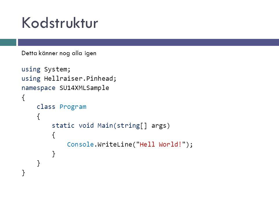 Kodstruktur Detta känner nog alla igen using System; using Hellraiser.Pinhead; namespace SU14XMLSample { class Program { static void Main(string[] arg
