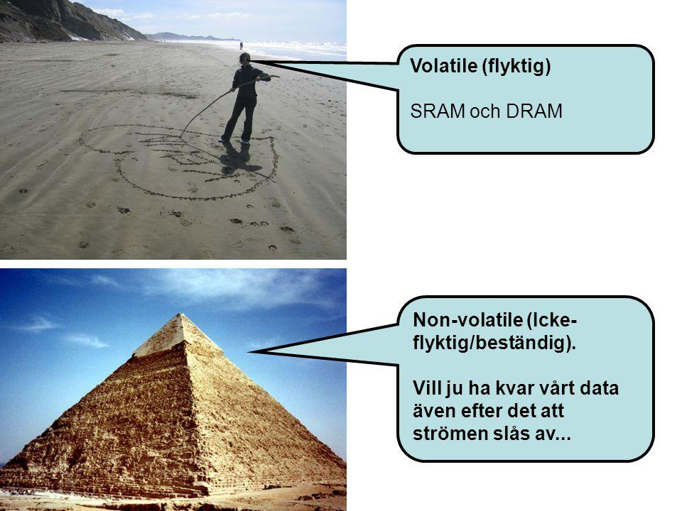 Volatile (flyktig) SRAM och DRAM Non-volatile (Icke- flyktig/beständig).
