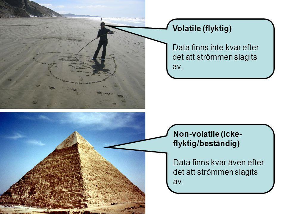 Volatile (flyktig) Data finns inte kvar efter det att strömmen slagits av.