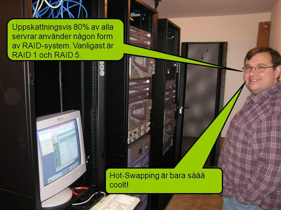 Uppskattningsvis 80% av alla servrar använder någon form av RAID-system.