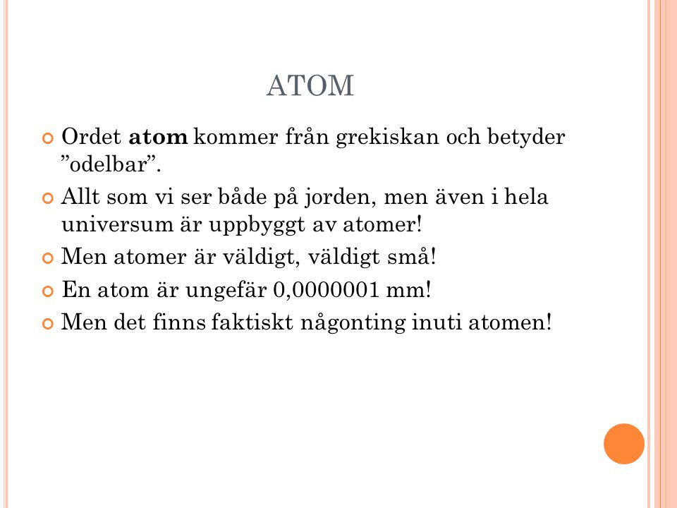 I NUTI ATOMEN Inuti atomen finns faktiskt tre saker eller som man säger på kemispråk tre partiklar.