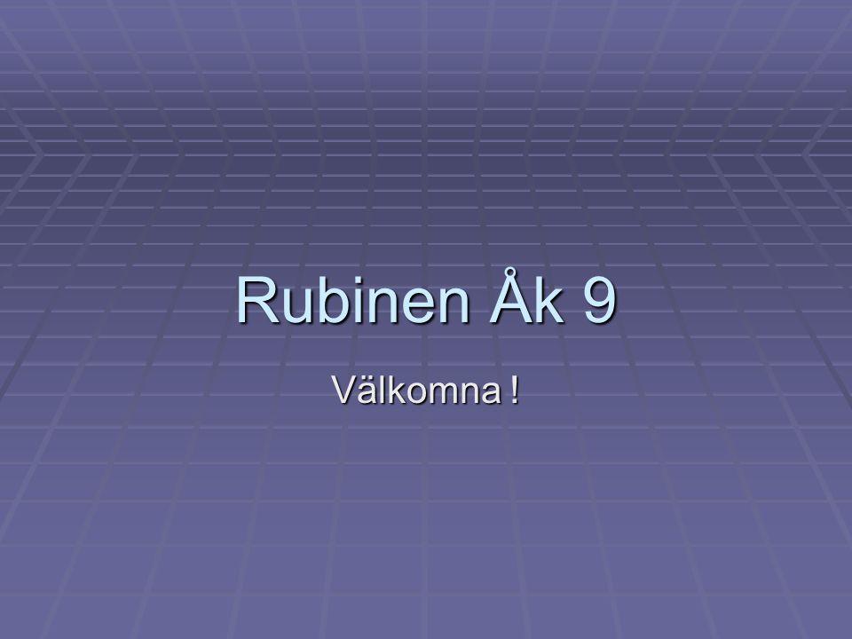 Rubinen Åk 9 Välkomna !