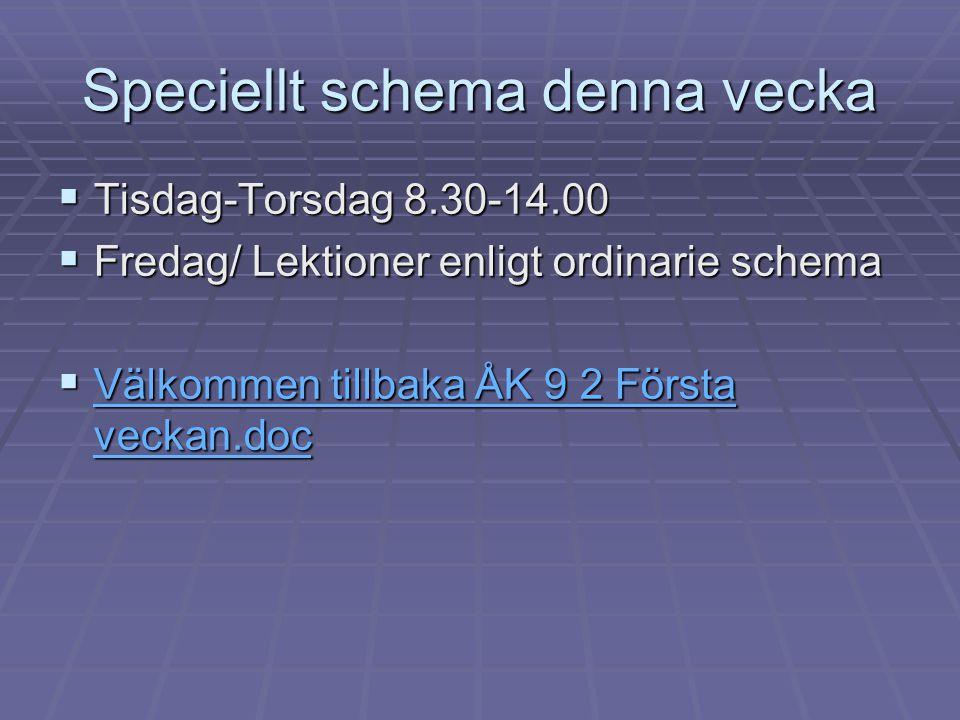 Speciellt schema denna vecka  Tisdag-Torsdag 8.30-14.00  Fredag/ Lektioner enligt ordinarie schema  Välkommen tillbaka ÅK 9 2 Första veckan.doc Väl