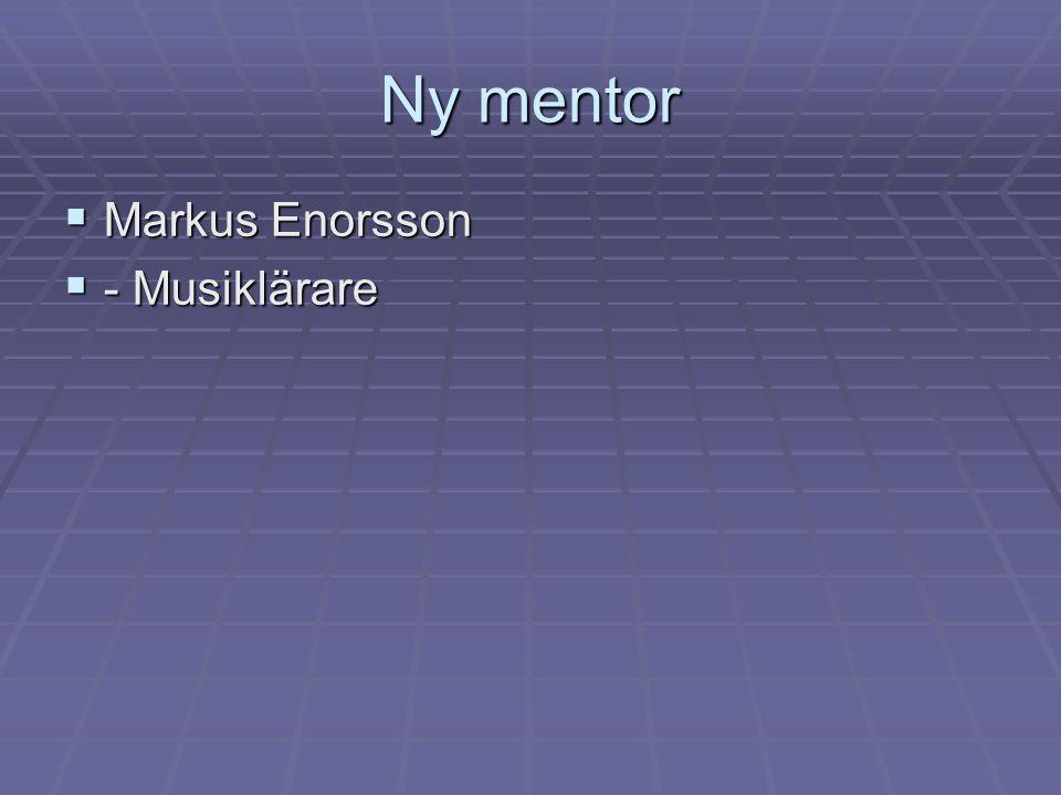 Ny mentor  Markus Enorsson  - Musiklärare