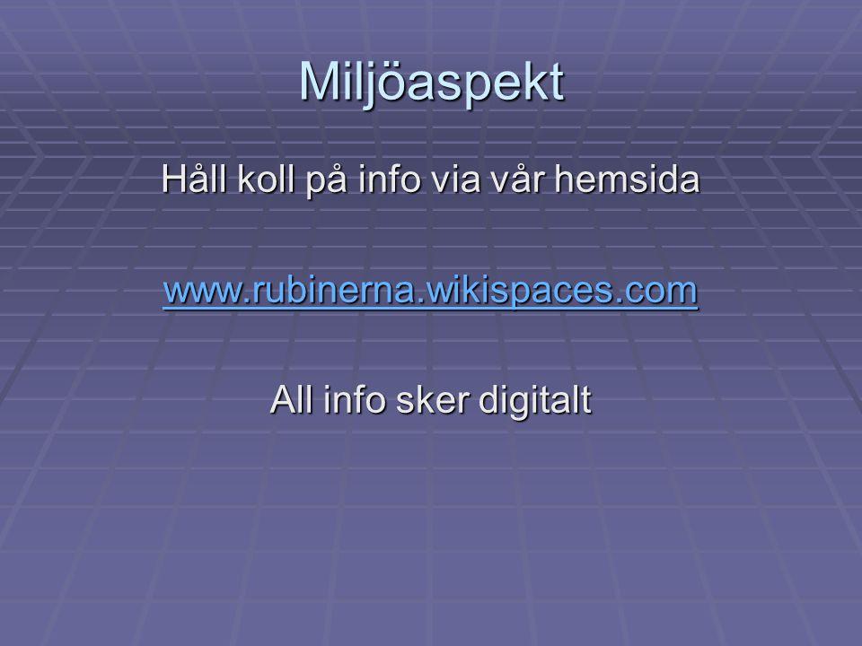 Miljöaspekt Håll koll på info via vår hemsida www.rubinerna.wikispaces.com All info sker digitalt
