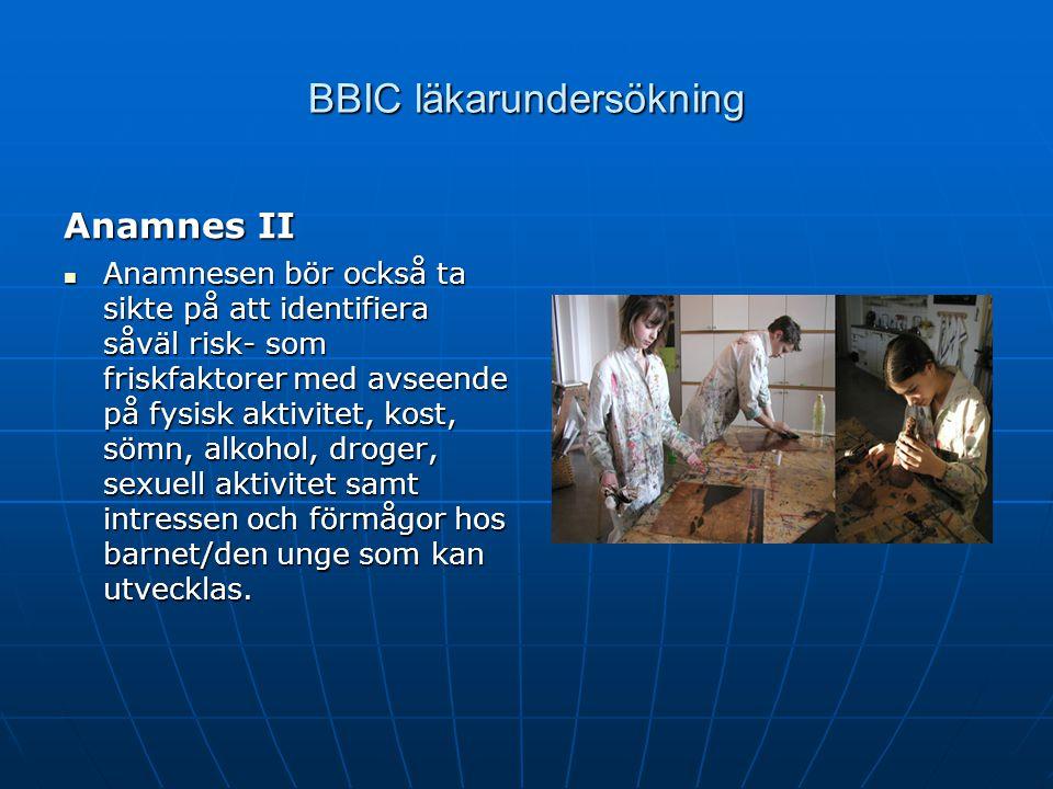 BBIC läkarundersökning Anamnes II Anamnesen bör också ta sikte på att identifiera såväl risk- som friskfaktorer med avseende på fysisk aktivitet, kost