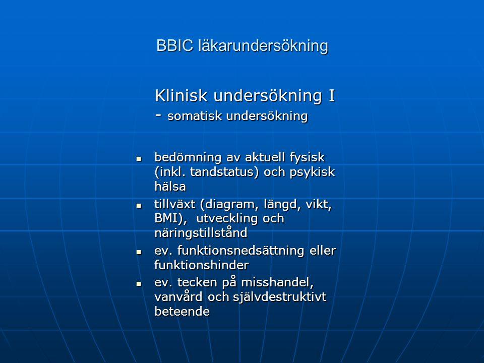 BBIC läkarundersökning Klinisk undersökning I - somatisk undersökning bedömning av aktuell fysisk (inkl. tandstatus) och psykisk hälsa bedömning av ak
