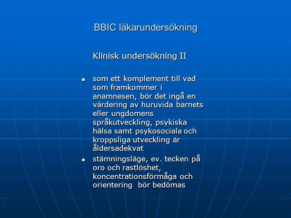 BBIC läkarundersökning Klinisk undersökning II som ett komplement till vad som framkommer i anamnesen, bör det ingå en värdering av huruvida barnets e