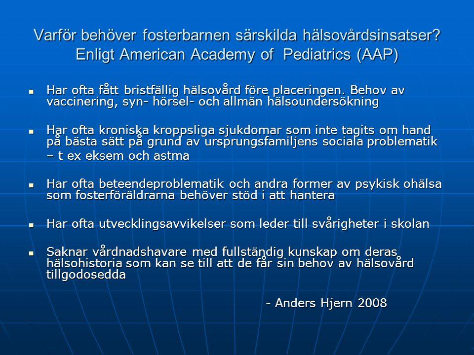 Fosterbarns hälsa december 2010 Fosterbarns hälsa kollas inte SvD, 30 maj 2011 Kontrollen av fosterhemsplacerade barns hälsa är för dålig, visar en rapport gjord på uppdrag av Malmö stad och socialstyrelsen.