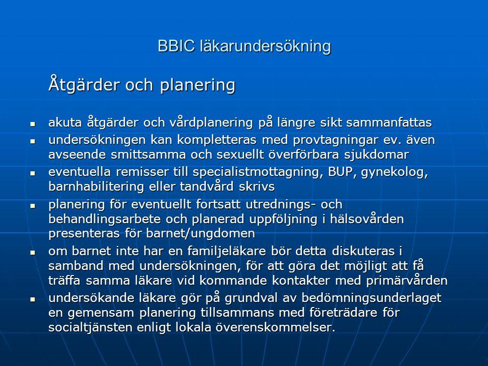 BBIC läkarundersökning Åtgärder och planering akuta åtgärder och vårdplanering på längre sikt sammanfattas akuta åtgärder och vårdplanering på längre