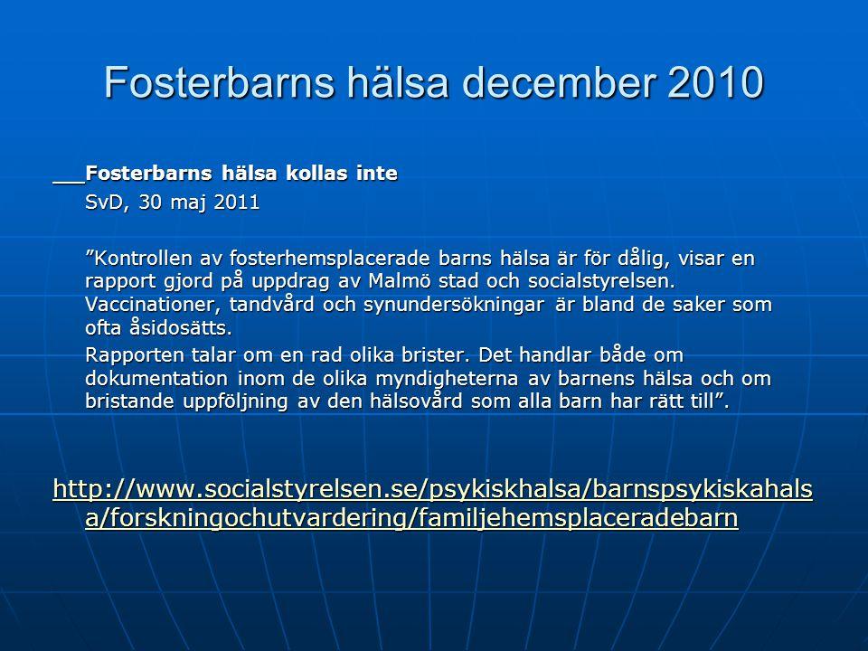 """Fosterbarns hälsa december 2010 Fosterbarns hälsa kollas inte SvD, 30 maj 2011 """"Kontrollen av fosterhemsplacerade barns hälsa är för dålig, visar en r"""