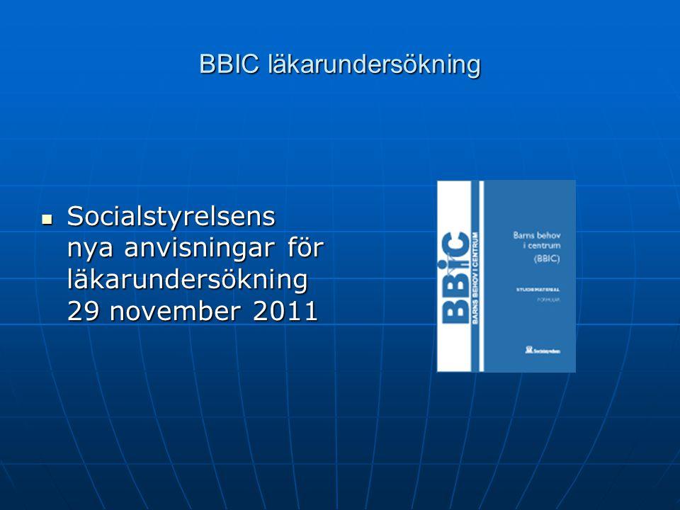 BBIC läkarundersökning Socialstyrelsens nya anvisningar för läkarundersökning 29 november 2011 Socialstyrelsens nya anvisningar för läkarundersökning